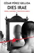 DIES IRAE (TRILOGIA VERSOS, CANCIONES Y TROCITOS DE CARNE 2) de PEREZ GELLIDA, CESAR