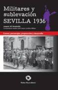 MILITARES Y SUBLEVACION SEVILLA 1936: CAUSAS, PERSONAJES, PREPARA CION Y DESARROLLO di GIL HONDUVILLA, JOAQUIN