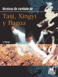 TECNICAS DE COMBATE DE TAI CHI XINGYI Y BAGUA di SHENGLI, LU
