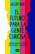 EL FUTURO PARA LA GENTE CURIOSA di SHERL, GREGORY