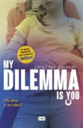MY DILEMMA IS YOU: ¿TE AMO O TE ODIO? (SERIE MY DILEMMA IS YOU 2) di CHIPERI, CRISTINA