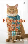 9788491640608 - Bowen James: El Mundo Segun Bob: Las Aventuras Del Astuto Gato Callejero Y Su Amigo - Libro