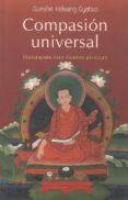 COMPASION UNIVERSAL: INSPIRACION PARA TIEMPOS DIFICILES di KELSANG GYATSO, GUESHE