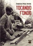 TOCANDO FONDO di PEREZ TERRON, FRANCISCO