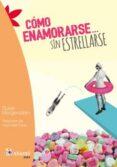 COMO ENAMORARSE SIN ESTRELLARSE de MORGENSTERN, SUSIE