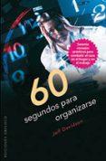 60 SEGUNDOS PARA ORGANIZARSE: SESENTA CONSEJOD PRACTICOS PARA COMBATIR EL CAOS EN EL HOGAR Y EN EL TRABAJO di DAVIDSON, JEFF