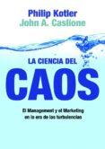 LA CIENCIA DEL CAOS: EL MANAGEMENT Y EL MARKETING EN LA ERA DE LA S TURBULENCIAS de KOTLER, PHILIP