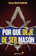 POR QUÉ DEJÉ DE SER MASÓN di ABAD-GALLARDO, SERGE