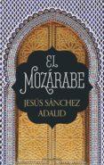 EL MOZARABE di SANCHEZ ADALID, JESUS