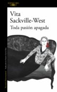 TODA PASION APAGADA di SACKVILLE-WEST, VITA