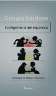 CORRIGEME SI ME EQUIVOCO : ESTRATEGIAS DE COMUNICACION PARA MITIG AR LOS CONFLICTOS EN LAS RELACIONES DE PAREJA di NARDONE, GIORGIO
