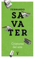 CRIATURAS DEL AIRE di SAVATER, FERNANDO