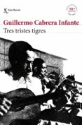 TRES TRISTES TIGRES (EDICIÓN CONMEMORATIVA 50 ANIVERSARIO) di CABRERA INFANTE, GUILLERMO