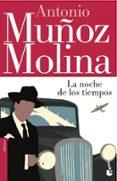 LA NOCHE DE LOS TIEMPOS de MUÑOZ MOLINA, ANTONIO