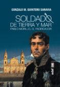 SOLDADO DE TIERRA Y MAR: PABLO MORILLO, EL PACIFICADOR di QUINTERO SARAVIA, GONZALO M.