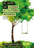 EL ARTE DE CUIDAR A TU NIÑO INTERIOR: REENCONTRARSE CON UNO MISMO di HANH, THICH NHAT