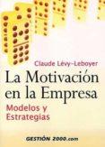 LA MOTIVACION EN LA EMPRESA di LEVY-LEBOYER, CLAUDE