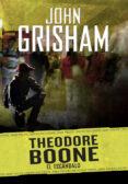 THEODORE BOONE 6 : EL ESCANDALO di GRISHAM, JOHN