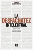 LA DESFACHATEZ INTELECTUAL di SANCHEZ-CUENCA RODRIGUEZ, IGNACIO