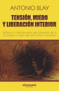 9788494744709 - Blay Antonio: Tension Miedo Y Liberacion Interior: Tecnicas Y Caminos Hacia Una Expa - Libro