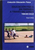 EDUCACION FISICA EN PRIMARIA A TRAVES DEL JUEGO. TERCER CICLO di VV.AA.