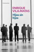 HIJOS SIN HIJOS de VILA-MATAS, ENRIQUE