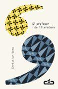 EL PROFESOR DE LITERATURA de VERA, CHRISTIAN