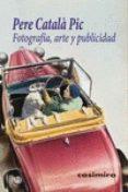 FOTOGRAFÍA, ARTE Y PUBLICIDAD di CATALA I PIC, PERE
