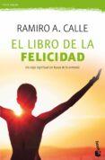 EL LIBRO DE LA FELICIDAD di CALLE, RAMIRO A.