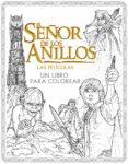 EL SEÑOR DE LOS ANILLOS: LAS PELICULAS. UN LIBRO PARA COLOREAR di VV.AA.