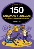 150 ENIGMAS Y JUEGOS DE LOGICA PARA VOLVERSE LOCO di CAPO, MIQUEL