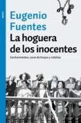 LA HOGUERA DE LOS INOCENTES: LINCHAMIENTOS, CAZAS DE BRUJAS Y ORDALIAS di FUENTES, EUGENIO