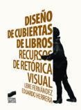 DISEÑO DE CUBIERTAS DE LIBROS di FERNANDEZ, LEIRE HERRERA FERNANDEZ, EDUARDO