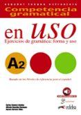 COMPETENCIA GRAMATICAL EN USO A2: EJERCICIOS DE GRAMATICA: FORMA Y USO di ROMERO DUEÑAS, CARLOS  GONZALEZ HERMOSO, ALFREDO