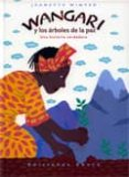 WANGARI: Y LOS ARBOLES DE LA PAZ (UNA HISTORIA VERDADERA) di WINTER, JEANETTE