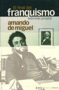 EL FINAL DEL FRANQUISMO: TESTIMONIO PERSONAL di MIGUEL, AMANDO DE