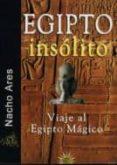 EGIPTO INSOLITO: VIAJE AL EGIPTO MAGICO di ARES, NACHO
