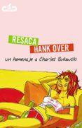 RESACA/HANK OVER: UN HOMENAJE A CHARLES BUKOWSKI di VV.AA.