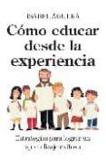 COMO EDUCAR DESDE LA EXPERIENCIA: ESTRATEGIAS PARA LOGRAR UN APRE NDIZAJE EXITOSO di AGUERA, ISABEL