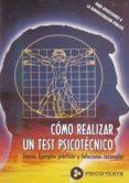 COMO REALIZAR UN TEST PSICOTECNICO: TEORIA , EJEMPLOS PRACTICOS Y SOLUCIONES RAZONADAS. PARA OPOSICIONES A LA ADMINISTRACION PUBLICA di SEGURA RUIZ, MANUEL