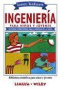 INGENIERIA PARA NIÑOS Y JOVENES: ACTIVIDADES SUPERDIVERTIDAS PARA EL APRENDIZAJE DE LA CIENCIA di VANCLEAVE, JANICE