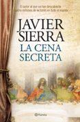 LA CENA SECRETA (ED.ESPECIAL, INCLUYE POR QUE ESCRIBI LA CENA SEC RETA) de SIERRA, JAVIER