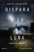 9788408154211 - Calderon Reyes: Dispara A La Luna (serie Lola Machor 6) - Libro