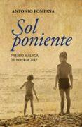 SOL PONIENTE (PREMIO MALAGA DE NOVELA 2017) di FONTANA, ANTONIO
