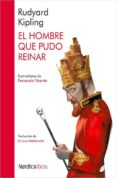 EL HOMBRE QUE PUDO REINAR de KIPLING, RUDYARD