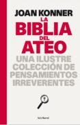 LA BIBLIA DEL ATEO: UNA ILUSTRE COLECCION DE PENSAMIENTOS IRREVER ENTES di KONNER, JOAN