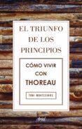 EL TRIUNFO DE LOS PRINCIPIOS: COMO VIVIR CON THOREAU di MONTESINOS GILBERT, TONI