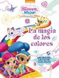 LA MAGIA DE LOS COLORES (SHIMMER & SHINE. ACTIVIDADES): CON MUCHOS ADHESIVOS PARA JUGAR di VV.AA.