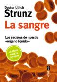 LA SANGRE: LOS SECRETOS DE NUESTRO ORGANO LIQUIDO di STRUNZ, ULRICH