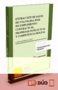 EXTRACCIÓN DE DATOS DE UNA PÁGINA WEB: INCUMPLIMIENTO CONTRACTUAL , PROPIEDAD INTELECTUAL Y COMPETENCIA DESLEAL (PAPEL + E-BOOK) di FLAQUER RIUTORT, JUAN